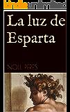 La luz de Esparta (Spanish Edition)
