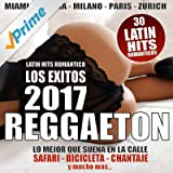 Reggaeton 2017 (30 Latin Hits Romantico - Los Exitos) [Explicit]