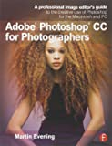 Adobe Photoshop CC for Photographers: A professional image editor's guide to the creative use of Photoshop for the…