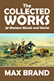The Collected Works of Max Brand: 28 Western Novels and Stories in One Volume (Halcyon Classics)