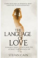 The Language of Love: Powerful Body Language to Attract the Opposite Sex Kindle Edition