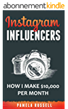Instagram: How I make $10,000 a month through Influencer Marketing (Instagram Marketing Book 2) (English Edition)