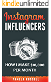 Instagram: How I make $10,000 a month through Influencer Marketing (Instagram Marketing Book 2)