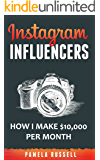 Instagram: How I make $10,000 a month through Influencer Marketing (Dominating the Instagram Game Book 2)