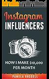 Instagram: How I make $10,000 a month through Influencer Marketing (Instagram Marketing Book 2)