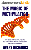 The Magic of Methylation: How to Use Methylation, The Vital But Little Known Metabolic Process to Supercharge Your Body (English Edition)