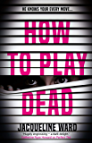 How to Play Dead: The new pulse-raising thriller for fans of Ruth Ware and Gillian McAllister