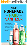 Your Homemade Hand Sanitizer: Quick and Easy, Best Ever Effective Recipes to Protect You and Your Family From Viruses and Bacteria (Health Book 1)