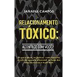 Relacionamentos Tóxicos: acontece com você?: Entenda o que é uma relação tóxica/abusiva, sua dinâmica e se você já viveu algu