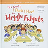 Mrs. Gorski I Think I Have the Wiggle Fidgets (The Adventures of Everyday Geniuses)