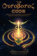 The Ouroboros Code: Reality's Digital Alchemy Self-Simulation Bridging Science and Spirituality Kindle Edition