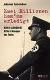 Zwei Millionen ham'ma erledigt: Odilo Globocnik - Hitlers Manager des Todes