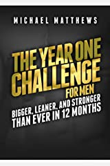 The Year One Challenge for Men: Bigger, Leaner, and Stronger Than Ever in 12 Months (Muscle for Life Book 7) Kindle Edition