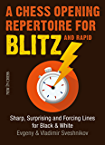 A Chess Opening Repertoire for Blitz & Rapid: Sharp, Surprising and Forcing Lines for Black and White