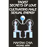 Taoist Secrets of Love: Cultivating Male Sexual Energy