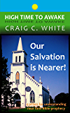 Our Salvation is Nearer!: 4 pillars for understanding near time Bible prophecy (High Time to Awake Book 13)