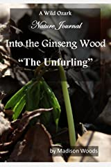Into the Ginseng Wood: The Unfurling Kindle Edition