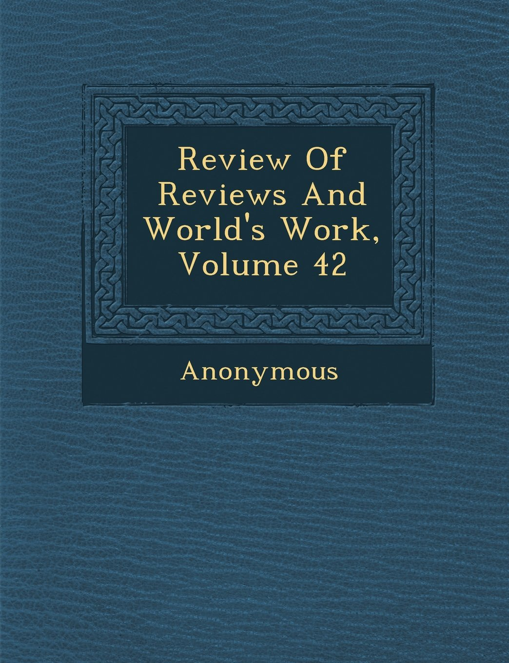 Review of Reviews and World's Work, Volume 42 ebook