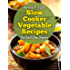 Slow Cooker Vegetable Recipes: Simple and Easy Slow Cooker Recipes
