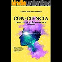 Con-Ciencia: Hacer consciente lo inconsciente. Testimonios