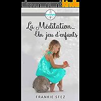 La Méditation...Un jeu d'enfants: (Livre de méditation pour toute la famille)