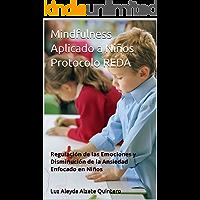 Mindfulness Aplicado a Niños Protocolo REDA: Regulación de las Emociones y Disminución de la Ansiedad Enfocado en Niños