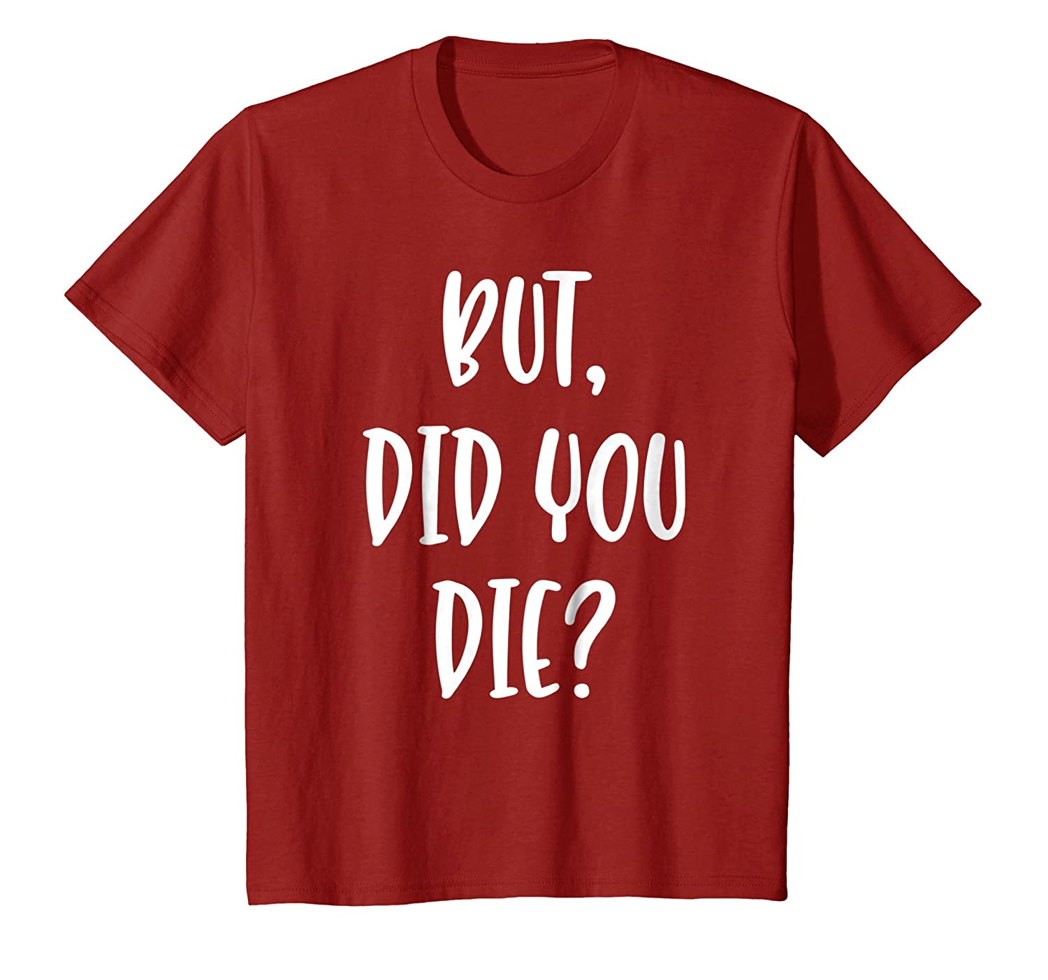 But Did You Die?   Funny Workout Quote T Shirt-Awarplus