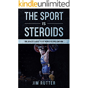 The Sport Is Steroids: One Athlete's Quest to Set World Records and Win
