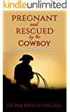 Pregnant and Rescued by the Cowboy