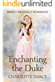 Enchanting the Duke: Sweet Regency Romance