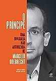 O príncipe: Uma biografia não autorizada de Marcelo Odebrecht