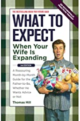 What to Expect When Your Wife Is Expanding: A Reassuring Month-by-Month Guide for the Father-to-Be, Whether He Wants Advice or Not(3rd Edition) Paperback