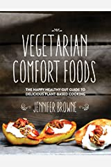 Vegetarian Comfort Foods: The Happy Healthy Gut Guide to Delicious Plant-Based Cooking Hardcover