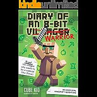 Diary of an 8-Bit Warrior (Book 1 8-Bit Warrior series): An Unofficial Minecraft Adventure (English Edition)