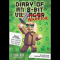 Diary of an 8-Bit Warrior: An Unofficial Minecraft Adventure