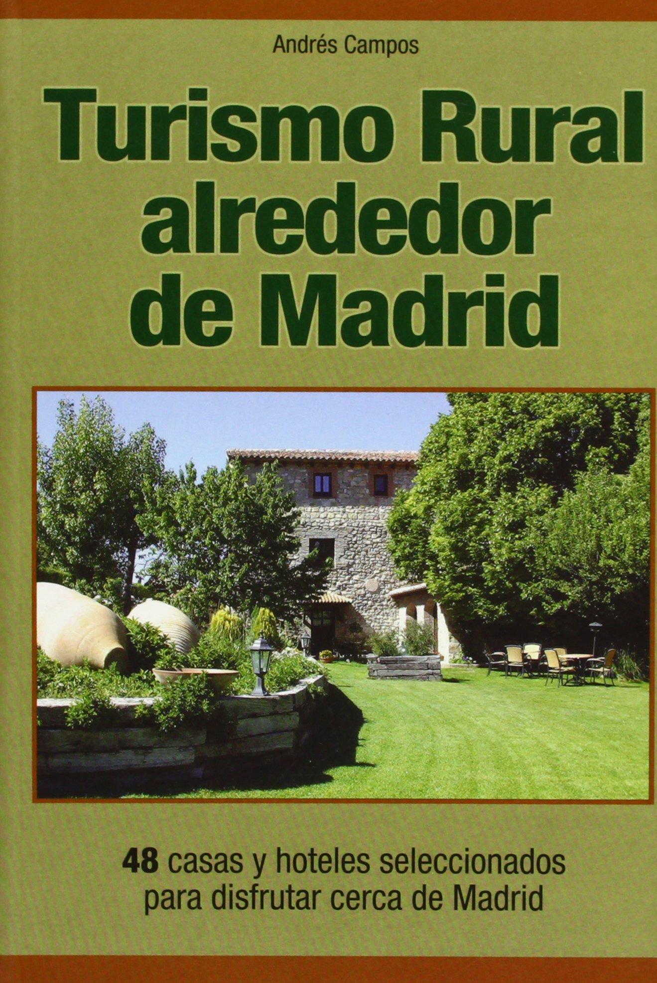 Turismo alrededor de Madrid: 48 casas y hoteles seleccionados para disfrutar cerca de Madrid [Oct 01, 2007] Campos, Andrés pdf
