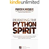 Defeating the Python Spirit: Discover the Symptoms of this Spirits and How it Operates, Contains Dangerous Prayers and Decree