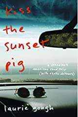 Kiss The Sunset Pig: A Canadian's American Road Trip With Exotic Detours Paperback