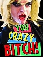 You Crazy Bitch!