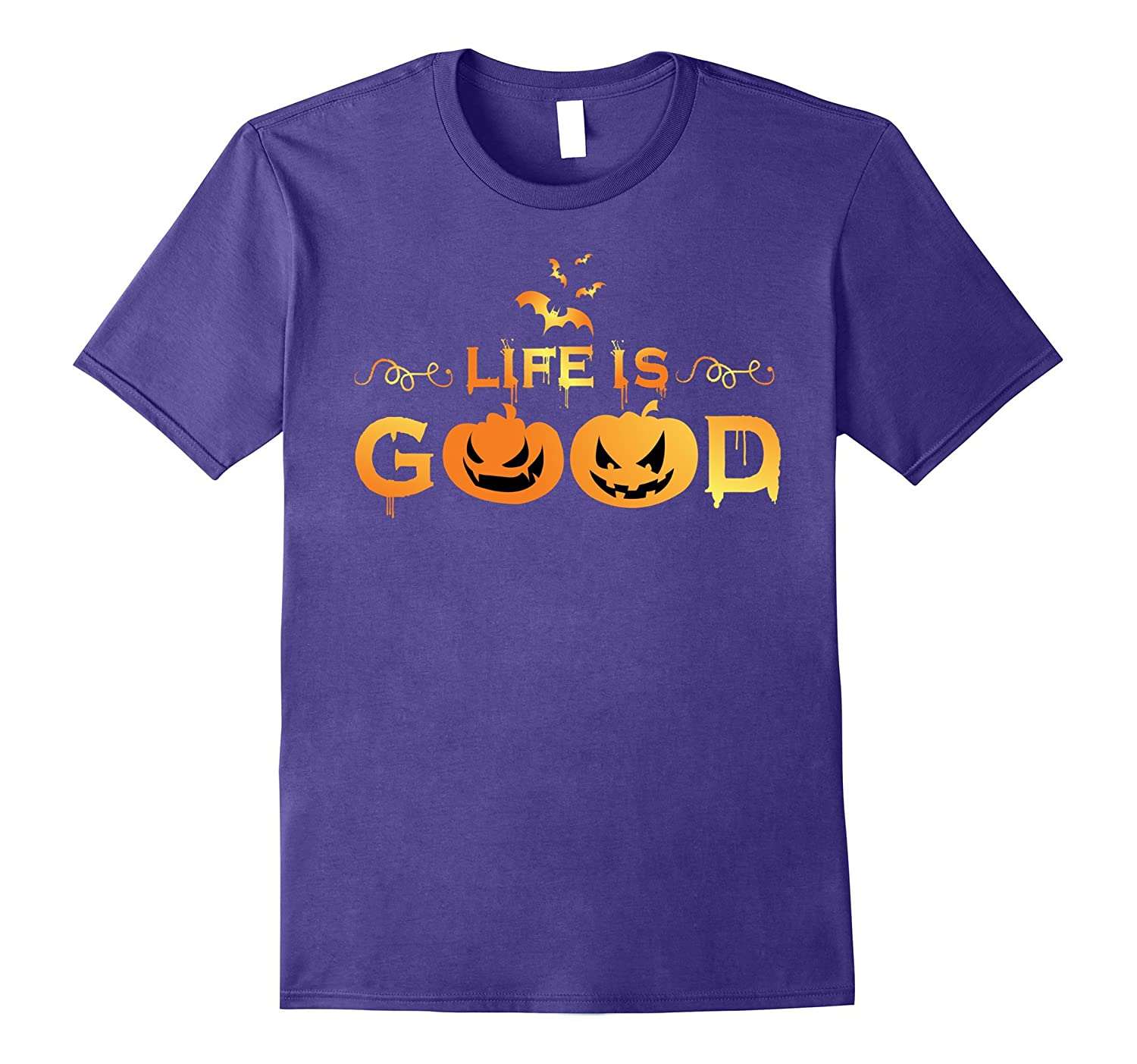 Life is Good - Pumpkin T-shirt - Fun Halloween 2017 Tee Gift-FL