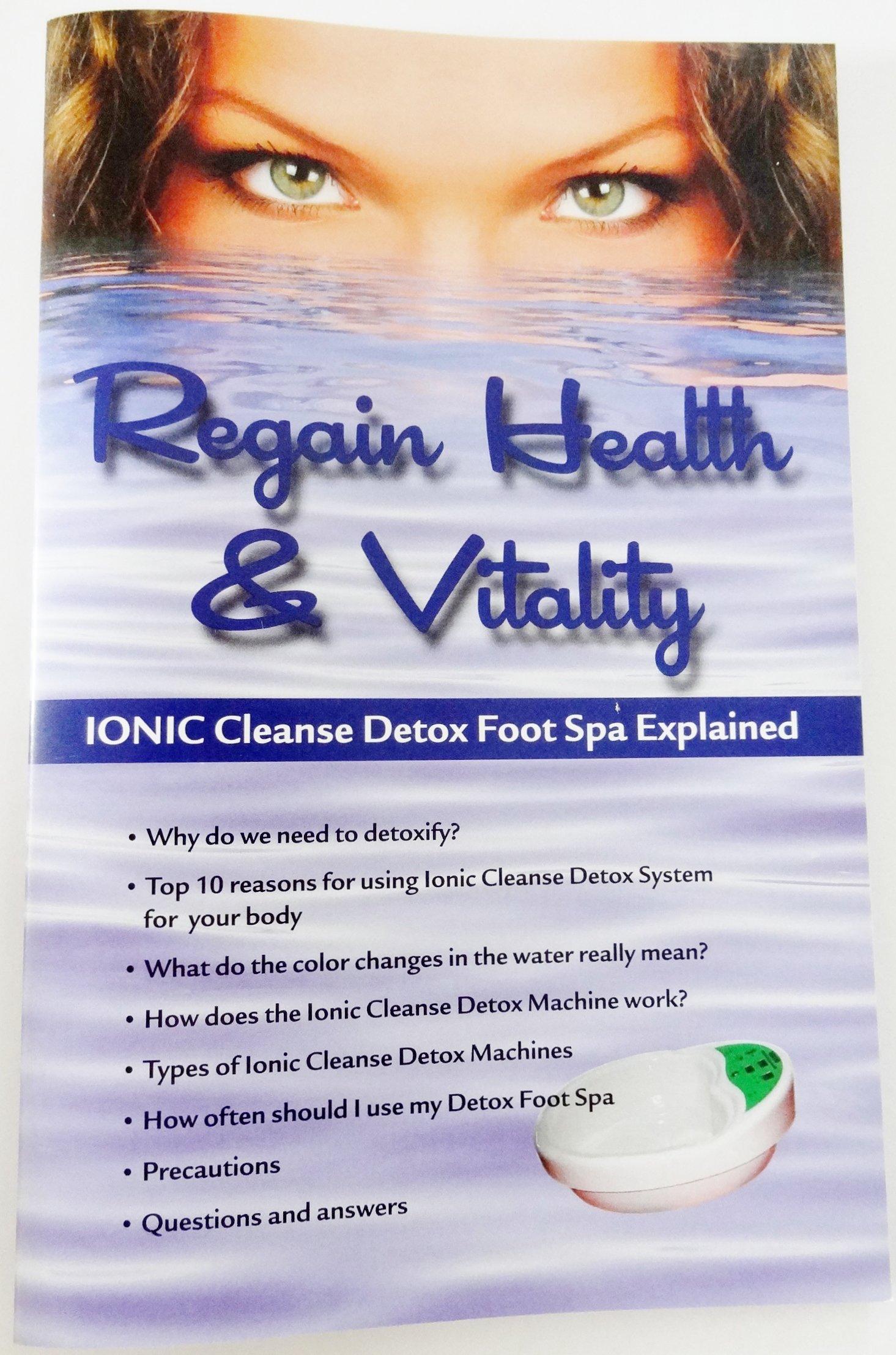 Ionic Foot Cleanse. Detox Foot Spa Bath. Detox Foot Spa Machine. Acrylic Foot Basin (A $40.00 Value). Free Regain Health & Vitality Booklet & Brochure.