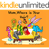 Mom, Where is Your Hair?: A fun rhyming story which reveals a curious child's search for their mother's hair, to help remove children's confusion about hair loss (HairandNowGlobal Book 1)