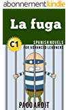 Spanish Novels: La fuga (Short Stories for Advanced Learners C1) (Spanish Edition)