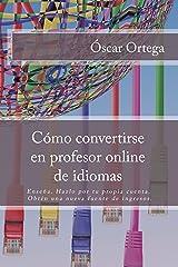 Cómo convertirse en profesor online de idiomas: Enseña. Hazlo por tu propia cuenta. Obtén una nueva fuente de ingresos. (Spanish Edition) Kindle Edition