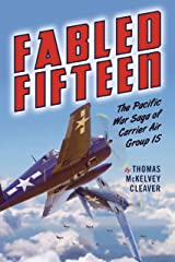Fabled Fifteen: The Pacific War Saga of Carrier Air Group 15 Hardcover