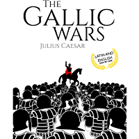 The Gallic Wars (Latin and English): De Bello Gallico (English Edition)