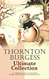 THORNTON BURGESS Ultimate Collection: 37 Children's Books & Bedtime Stories with Original Illustrations: Mother West…