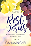 Find Your Place of Rest in Jesus: An Adaptation of Andrew Murray's Abide in Christ (English Edition)