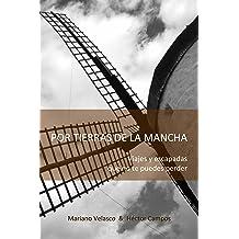 POR TIERRAS DE LA MANCHA: Viajes y escapadas que no te puedes perder (DESDE LA MANCHA A CUALQUIER LUGAR nº 2) (Spanish Edition) May 19, 2017