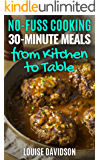 30-Minute Meals  from Kitchen to Table   : Quick and Easy One-Pot Meal Recipes (No-Fuss cooking Book 3)